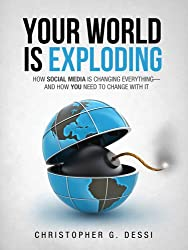 Your World is Exploding: How Social Media is Changing Everything-and how you need to Change with it.