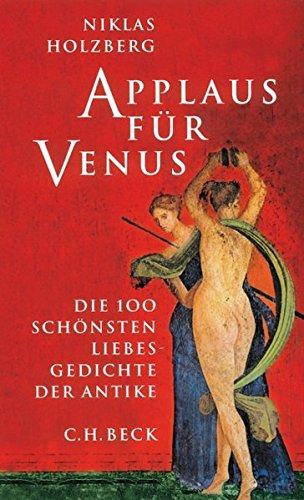 Applaus für Venus: Die 100 schönsten Liebesgedichte der Antike