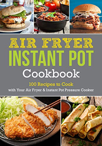 Book Cover: Air Fryer Instant Pot Cookbook: 100 Recipes to Cook with Your Air Fryer & Instant Pot Pressure Cooker