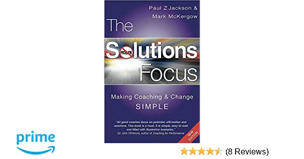Amazon the solutions focus making coaching and change simple amazon the solutions focus making coaching and change simple 9781904838067 paul z jackson mark mckergow books fandeluxe Image collections