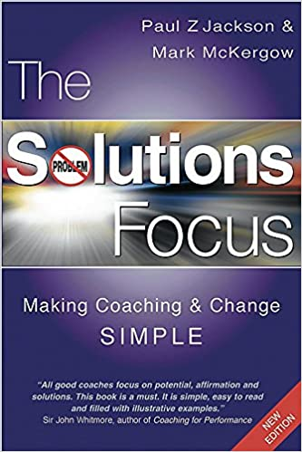 Amazon the solutions focus making coaching and change simple amazon the solutions focus making coaching and change simple 9781904838067 paul z jackson mark mckergow books fandeluxe Gallery
