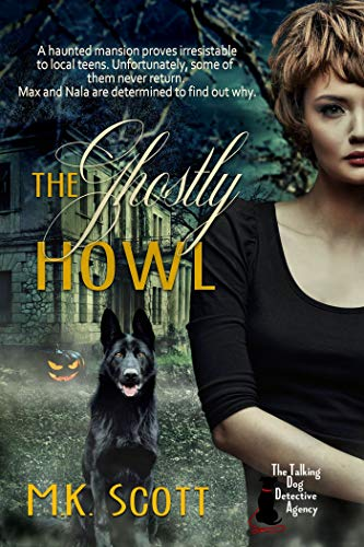 The Ghostly Howl (The Talking Dog Detective Agency Book 4) by [Scott, M K]