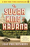 img - for The Sugar King of Havana: The Rise and Fall of Julio Lobo, Cuba's Last Tycoon book / textbook / text book
