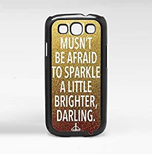 """You Musn't Be Afraid to Sparkle a Little Brighter Darling"" on Gold and Bronze Glitter Background Hard Snap on Phone Case (Galaxy s3 III)"