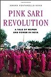 Pink Sari Revolution, Amana Fontanella-Khan, 039306297X