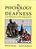 The Psychology of Deafness : Understanding Deaf and Hard-of-Hearing People, Vernon, McCay and Andrews, Jean F., 0801303222