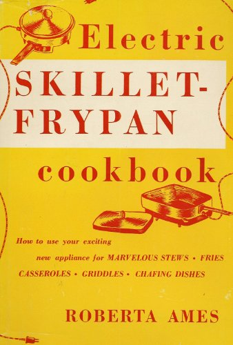 Electric Skillet-Frypan Cookbook How to use your exciting new appliance for marvelous stews, fries, casseroles, griddles, chafing dishes (Later Electric Skillet compare prices)