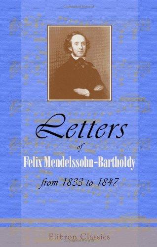Letters of Felix Mendelssohn-Bartholdy from 1833 to 1847
