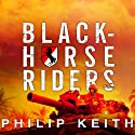 Blackhorse Riders: A Desperate Last Stand, an Extraordinary Rescue Mission, and the Vietnam Battle America Forgot Audiobook by Philip Keith Narrated by Dick Hill