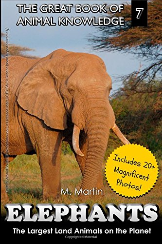 Download Elephants: The Largest Land Animals on the Planet (The Great Book of Animal Knowledge) (Volume 7) ebook