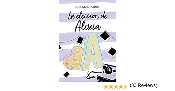 La elección de Alexia (Saga Alexia 3): Amazon.es: Rubio, Susana ...