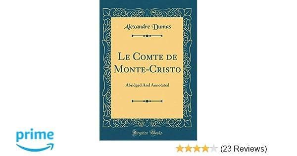 Le Comte De Monte Cristo Abridged And Annotated Classic Reprint