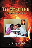 To Mother, D. J. Kingsbury, 0595277381