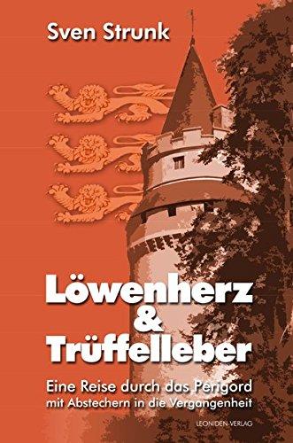 Löwenherz und Trüffelleber: Eine Reise durch das Périgord mit Abstechern in die Vergangenheit