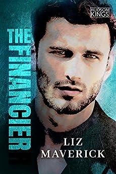The Financier (Hudson Kings Book 2) by [Maverick, Liz]