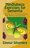 Mindfulness Exercises for Dementia: A Guide for Professionals and Family Caregivers