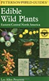 By Lee Allen Peterson - A Field Guide to Edible Wild Plants (Peterson Field Guides) (4/30/00)