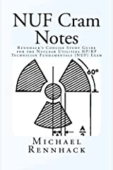 NUF Cram Notes: Rennhack's Concise Study Guide for the Nuclear Utilities HP/RP Technician Fundamentals (NUF) Exam