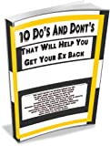 10 Do's & Don'ts To Help You Get Your Ex Back: Do you want to know what to do to get your ex back? This book will show you how to get your ex back fast. ... will be making up with your ex in no time!
