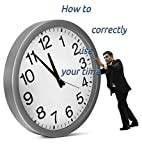 How to correctly use your time