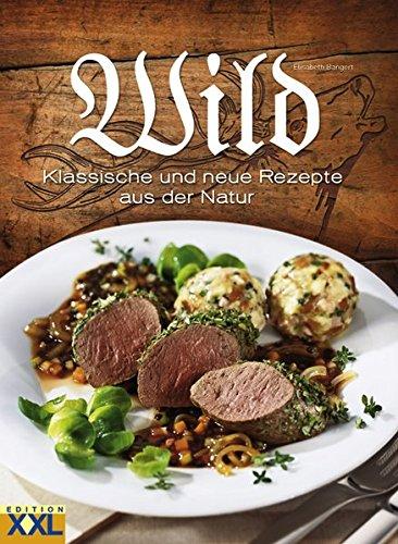 Wild: Klassische und neue Rezepte aus der Natur