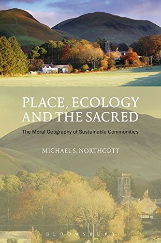 Place, Ecology and the Sacred: The Moral Geography of Sustainable Communities