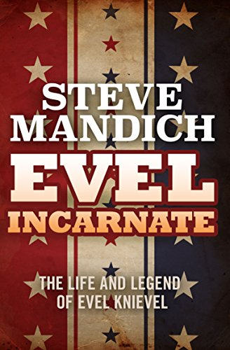 Evel Incarnate: The Life and Legend of Evel Knievel