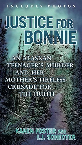 Justice for Bonnie: An Alaskan Teenager's Murder and Her Mother's Tireless Crusade for the Truth by Karen Foster (2014-09-02)