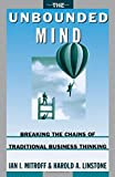 img - for The Unbounded Mind: Breaking the Chains of Traditional Business Thinking by Ian I. Mitroff (1995-12-14) book / textbook / text book