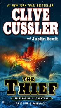 The Thief (Isaac Bell series Book 5) by [Cussler, Clive, Scott, Justin]