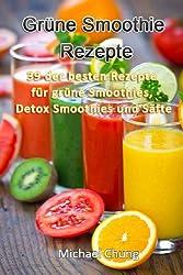 Grüne Smoothie Rezepte: 39 der besten Rezepte für grüne Smoothies, Detox Smoothies und Säfte (German Edition)