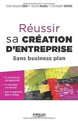 Réussir sa création d'entreprise. Sans business plan. En construisant son opportunité. En travaillant son intuition. Avec les approches IDéO et SynOpp.
