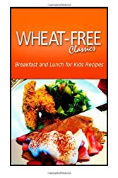 Wheat-Free Classics - Breakfast and Lunch for Kids Recipes