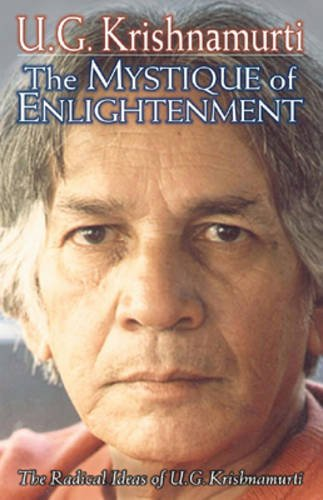 The Mystique of Enlightenment: The Radical Ideas of U.G. Krishnamurti