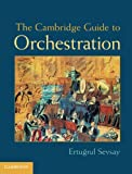 The Cambridge Guide to Orchestration, Ertugrul Sevsay, 1107025168