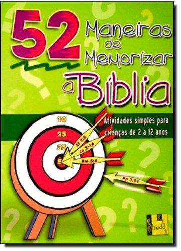 52 Maneiras De Memorizar A Bíblia. Atividades Simples Para Crianças De 2 A 12 Anos