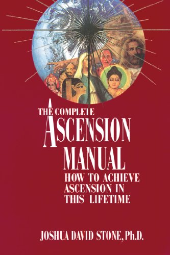 The Complete Ascension Manual: How to Achieve Ascension in This Lifetime (Ascension Series, Book 1) (Easy-To-Read Encyclopedia of the Spiritual - Complete Manual