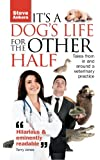 It's a Dog's Life for the Other Half: Tales from in and around a veterinary practice.