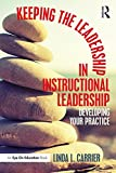 Keeping the Leadership in Instructional Leadership: Developing Your Practice