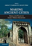 Making Ancient Cities : Space and Place in Early Urban Societies, , 1107046521