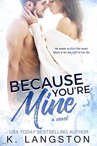 Because You're Mine (MINE #1) by [Langston, K.]