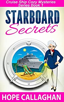 Starboard Secrets: A Cruise Ship Cozy Mystery (Cruise Ship Christian Cozy Mysteries Series Book 1) by [Callaghan, Hope]