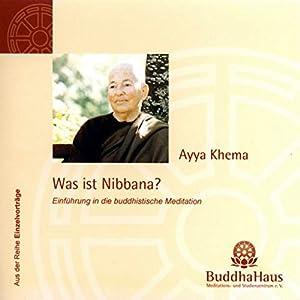 Was ist Nibbana? Einführung in die buddhistische Meditation Hörbuch