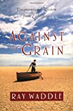 img - for Against the Grain: Unconventional Wisdom from Ecclesiastes book / textbook / text book