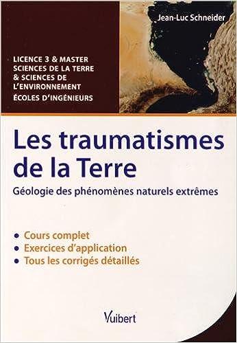 Livre gratuits en ligne Les traumatismes de la Terre - Géologie des phénomènes naturels extrêmes - Licence 3 & Master Sciences de la Terre et Sciences de l'environnement pdf ebook