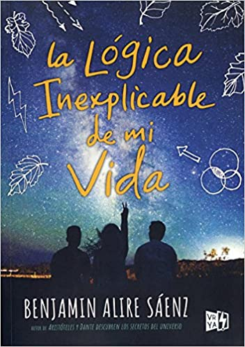 La lógica inexplicable de mi vida / The Inexplicable Logic of My Life (Spanish Edition): Benjamin Alire Sáenz, VRYA: 9789877472912: Amazon.com: Books