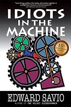 Idiots in the Machine (15th Anniversary Edition) by [Savio, Edward]