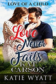 Love Never Fails (Love Of A Child Series Book 2)