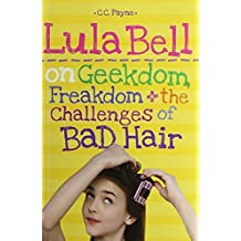 Lula Bell on Geekdom, Freakdom, & the Challenges of Bad Hair by Payne, C.C. (2012) Hardcover