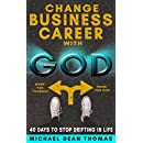 Change Business Career with God: 40 Days to Stop Drifting in Life